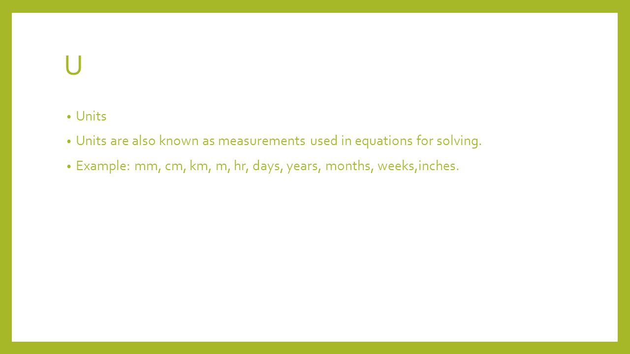 U Units Units are also known as measurements used in equations for solving.