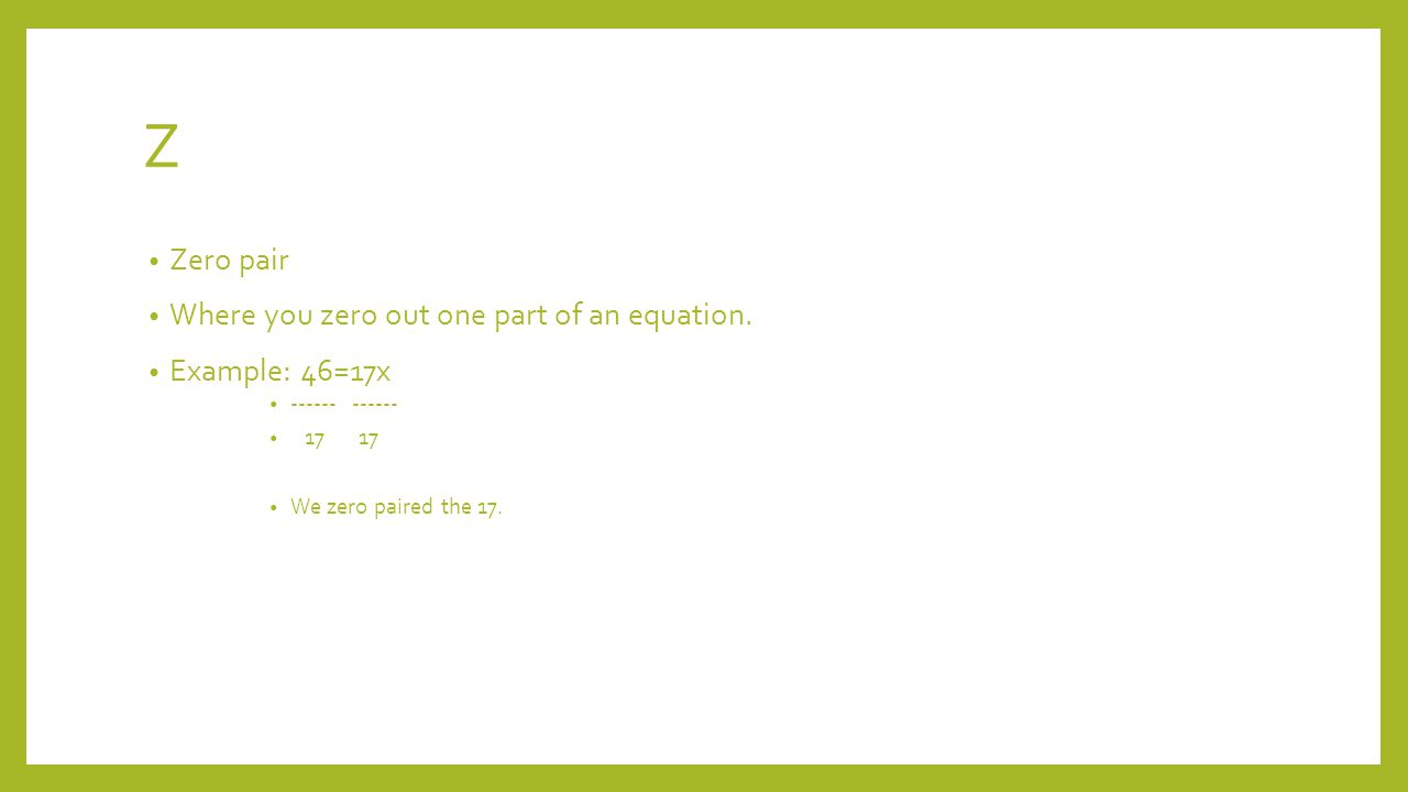Z Zero pair Where you zero out one part of an equation.