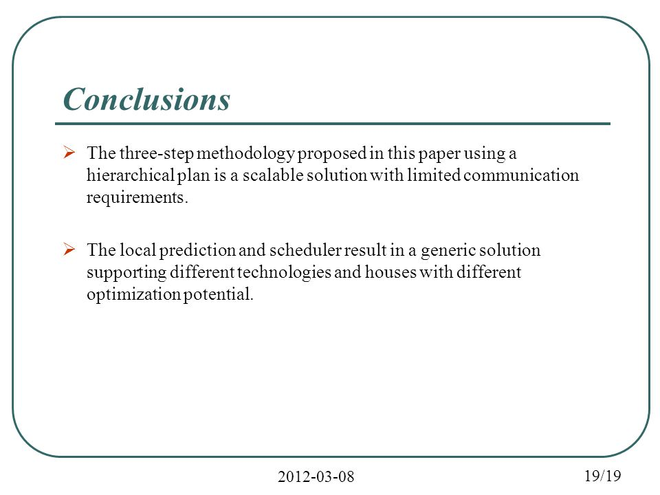 2012-03-08 19/19 Conclusions  The three-step methodology proposed in this paper using a hierarchical plan is a scalable solution with limited communication requirements.
