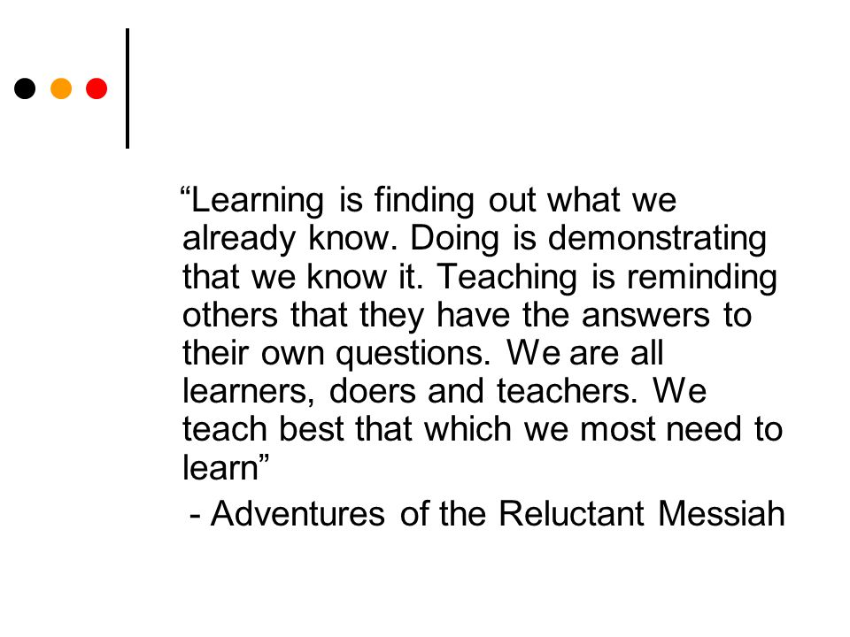 Learning is finding out what we already know. Doing is demonstrating that we know it.