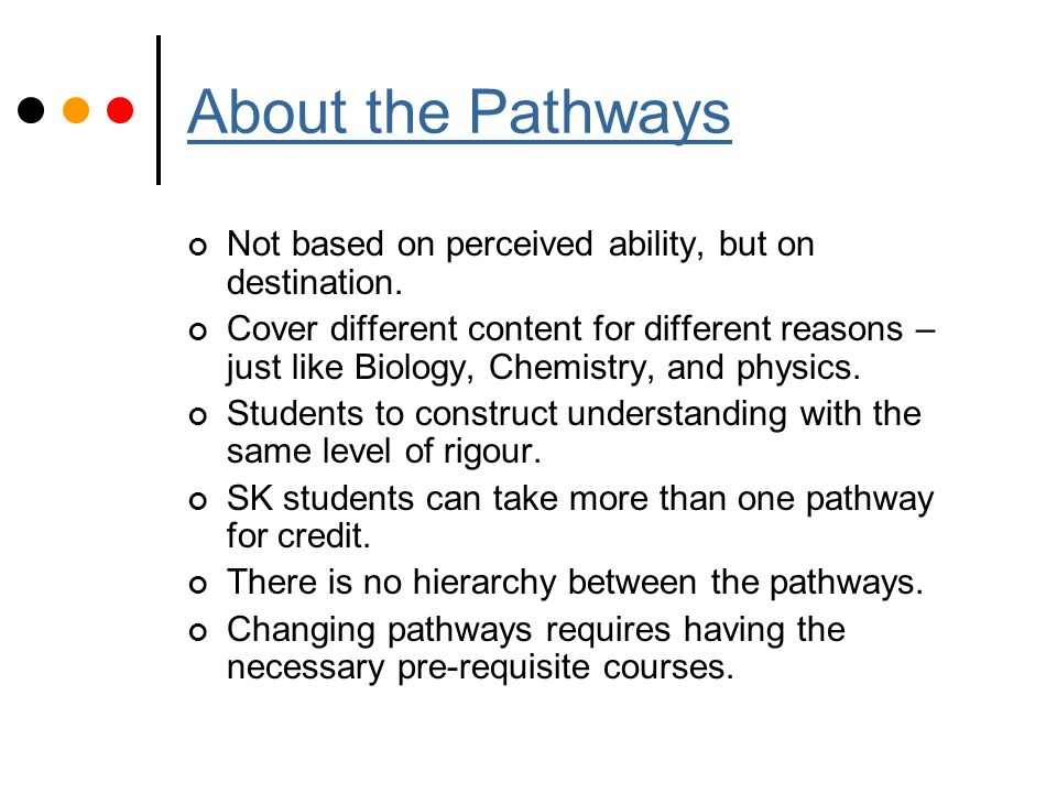 About the Pathways Not based on perceived ability, but on destination.