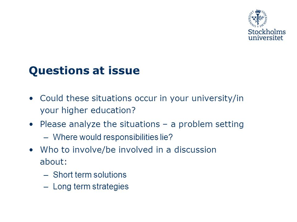Questions at issue Could these situations occur in your university/in your higher education.