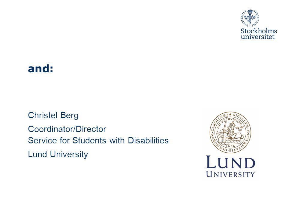 and: Christel Berg Coordinator/Director Service for Students with Disabilities Lund University