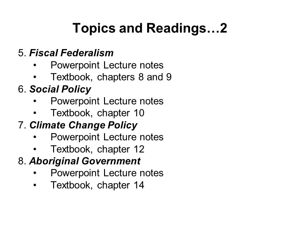 Topics and Readings…2 5. Fiscal Federalism Powerpoint Lecture notes Textbook, chapters 8 and 9 6.