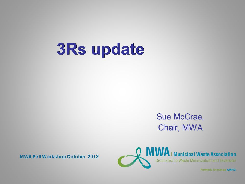 3Rs update Sue McCrae, Chair, MWA MWA Fall Workshop October 2012