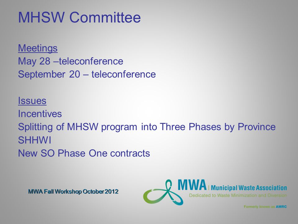 MHSW Committee Meetings May 28 –teleconference September 20 – teleconference Issues Incentives Splitting of MHSW program into Three Phases by Province SHHWI New SO Phase One contracts