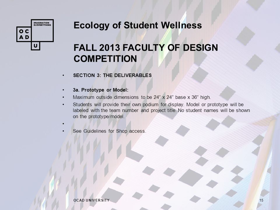 Ecology of Student Wellness FALL 2013 FACULTY OF DESIGN COMPETITION OCAD UNIVERSITY15 SECTION 3: THE DELIVERABLES 3a.