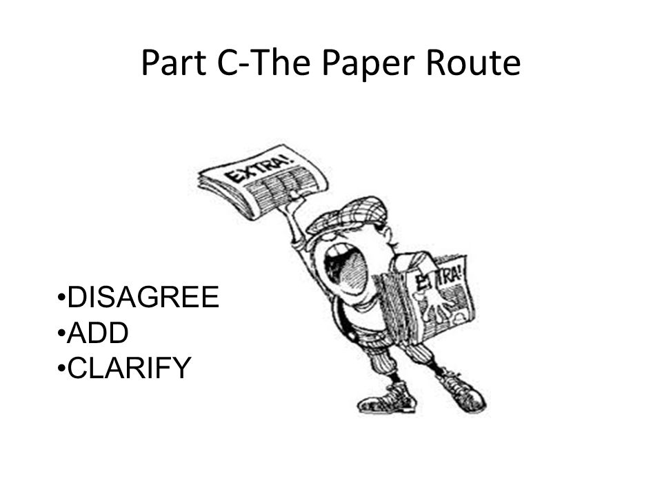 Part C-The Paper Route DISAGREE ADD CLARIFY