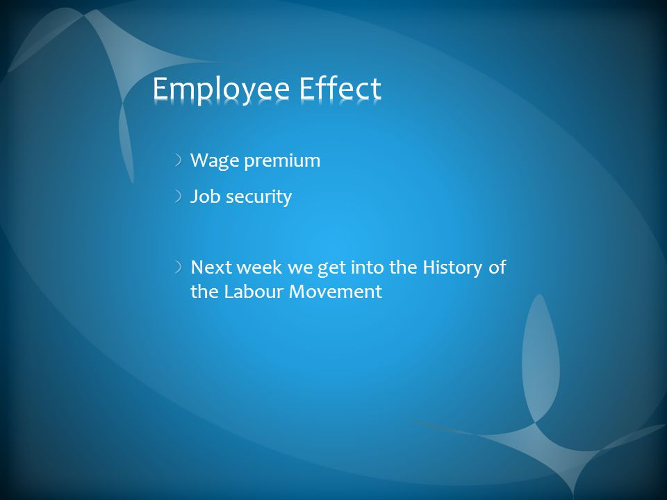 Wage premium Job security Next week we get into the History of the Labour Movement