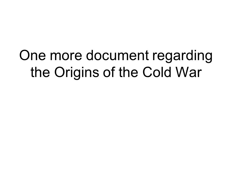 One more document regarding the Origins of the Cold War