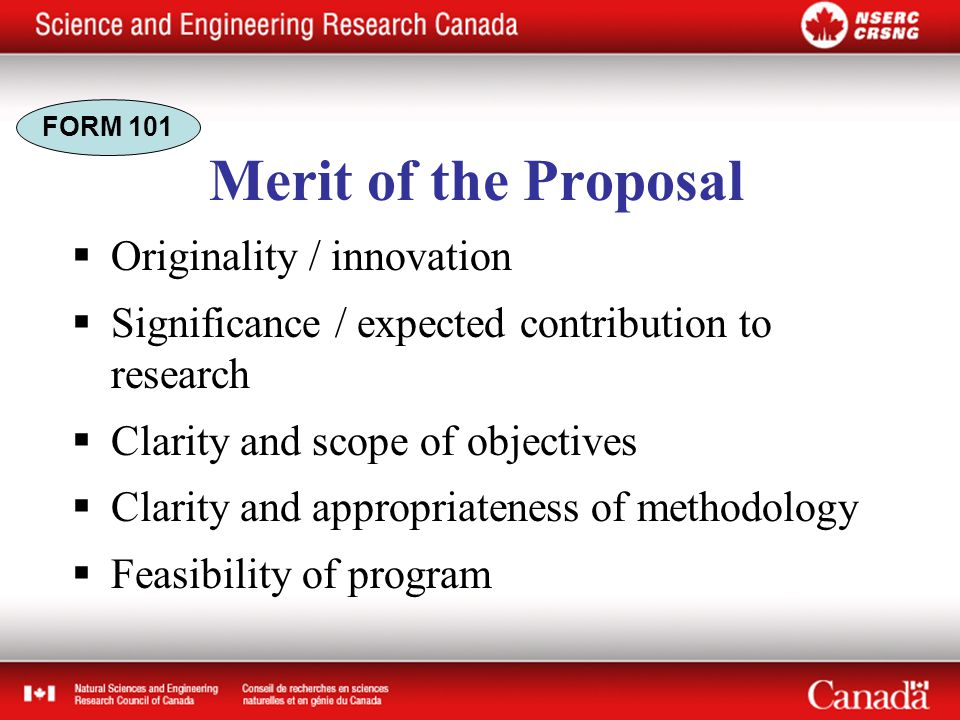 Merit of the Proposal  Originality / innovation  Significance / expected contribution to research  Clarity and scope of objectives  Clarity and appropriateness of methodology  Feasibility of program FORM 101