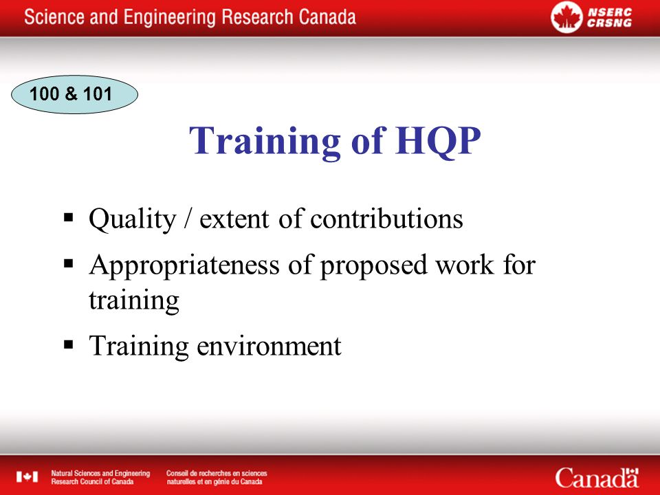 Training of HQP  Quality / extent of contributions  Appropriateness of proposed work for training  Training environment 100 & 101