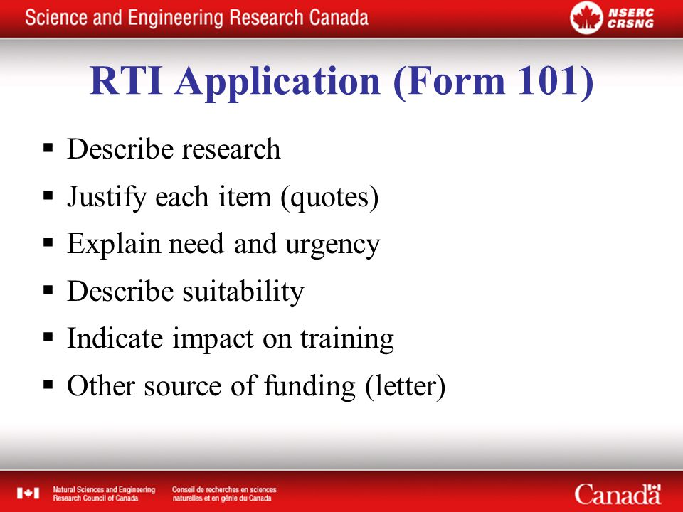 RTI Application (Form 101)  Describe research  Justify each item (quotes)  Explain need and urgency  Describe suitability  Indicate impact on training  Other source of funding (letter)