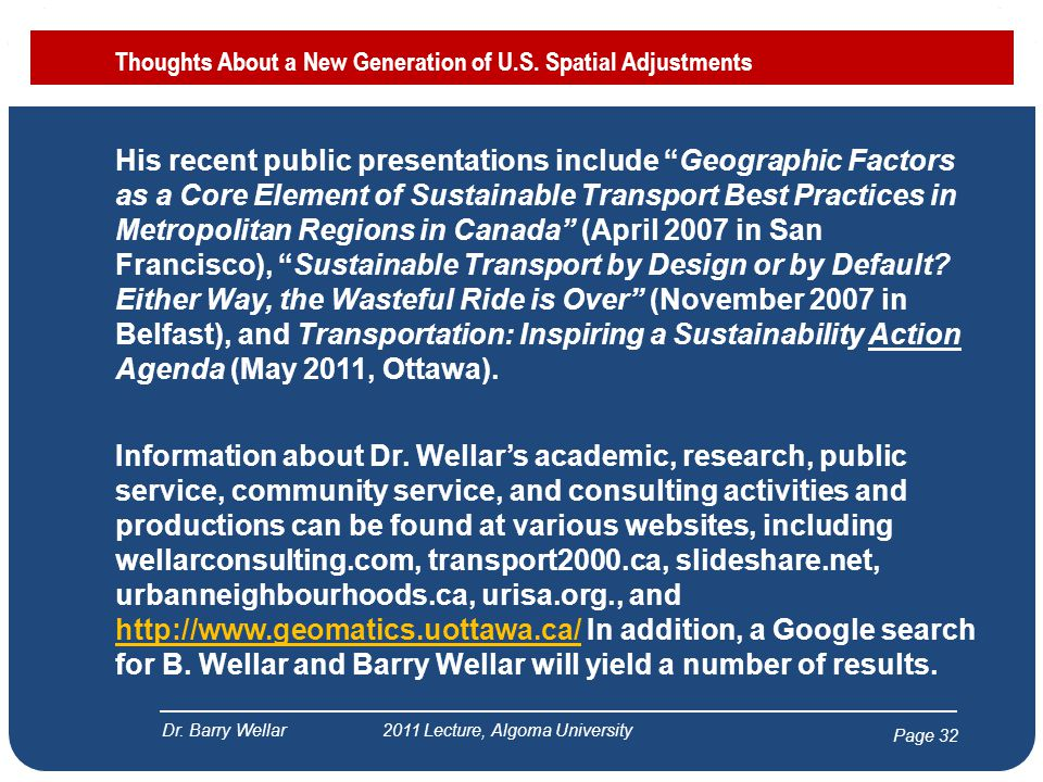 Page 32 His recent public presentations include Geographic Factors as a Core Element of Sustainable Transport Best Practices in Metropolitan Regions in Canada (April 2007 in San Francisco), Sustainable Transport by Design or by Default.