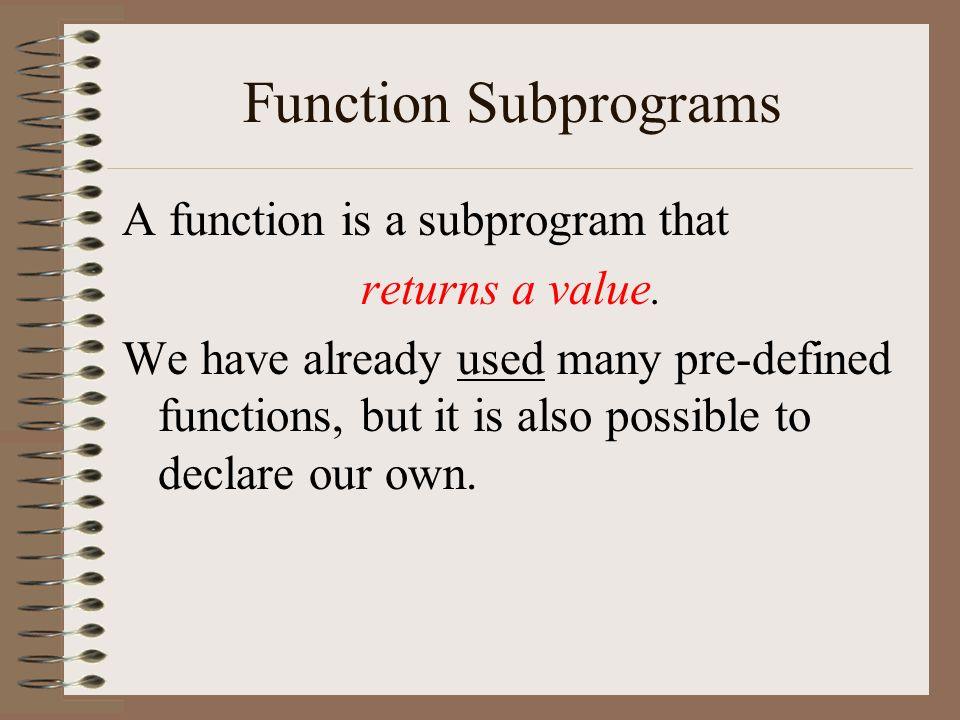 Function Subprograms A function is a subprogram that returns a value.