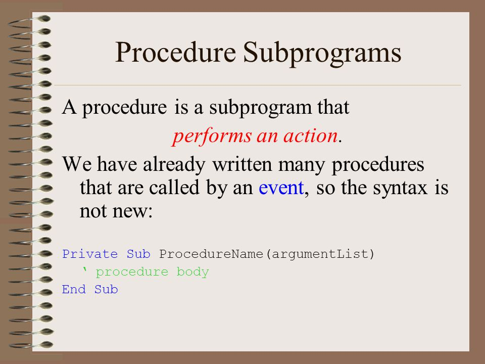 Procedure Subprograms A procedure is a subprogram that performs an action.