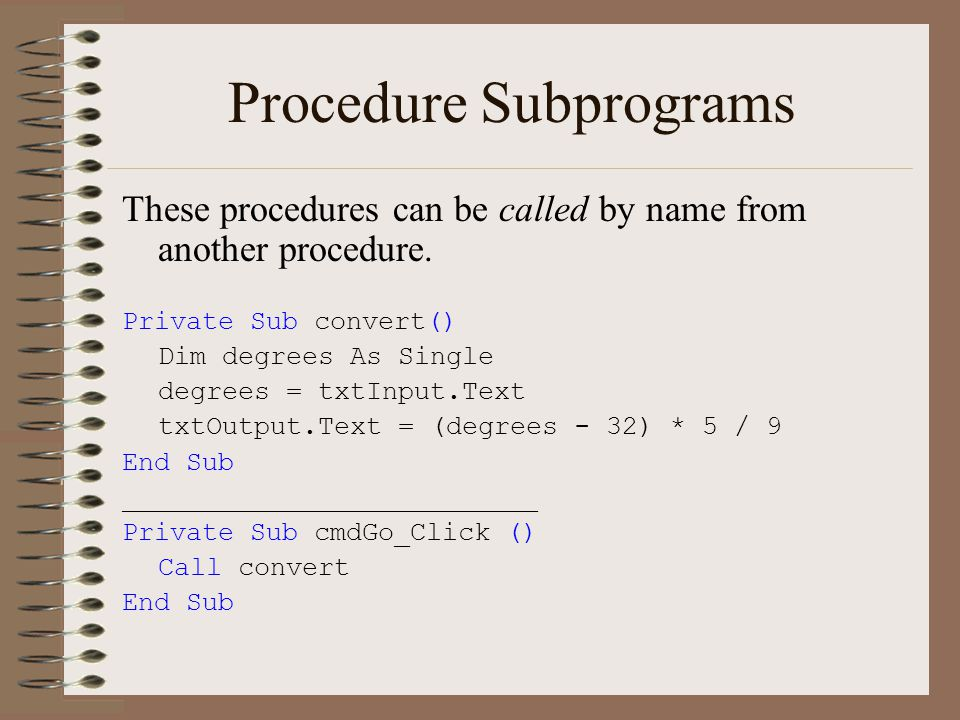 Procedure Subprograms These procedures can be called by name from another procedure.