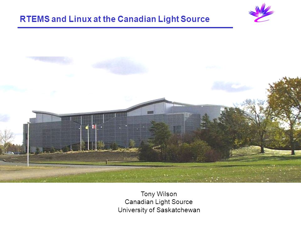 RTEMS and Linux at the Canadian Light Source Tony Wilson Canadian Light Source University of Saskatchewan