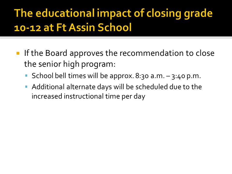  If the Board approves the recommendation to close the senior high program:  School bell times will be approx.