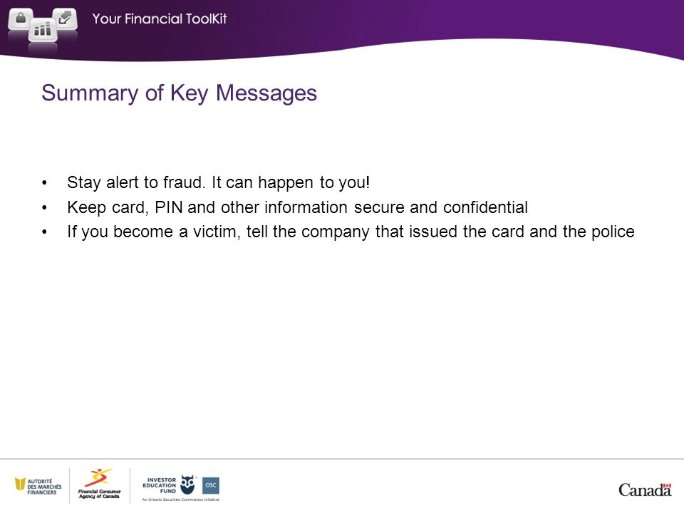 Summary of Key Messages Stay alert to fraud. It can happen to you.
