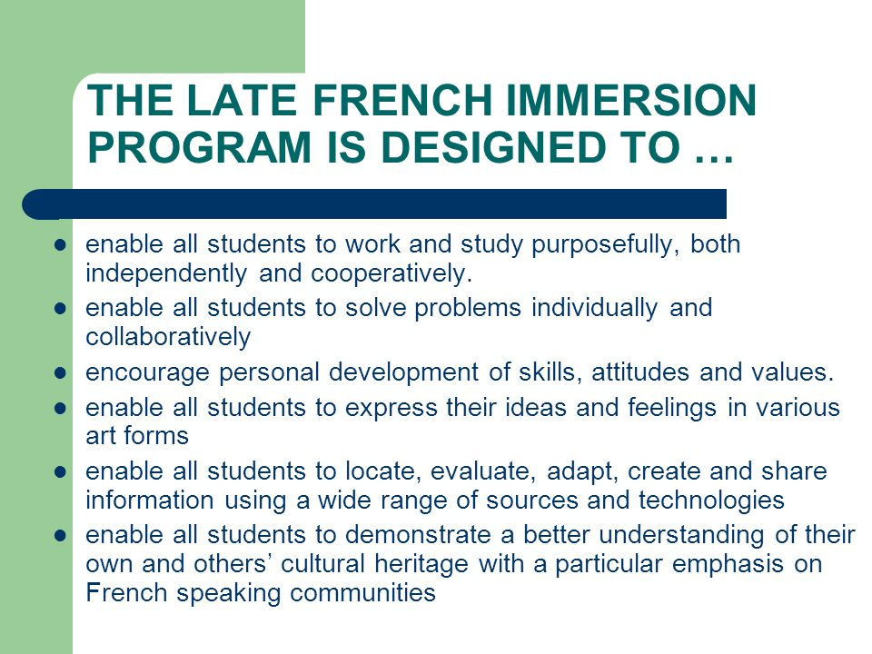 THE LATE FRENCH IMMERSION PROGRAM IS DESIGNED TO … enable all students to work and study purposefully, both independently and cooperatively.