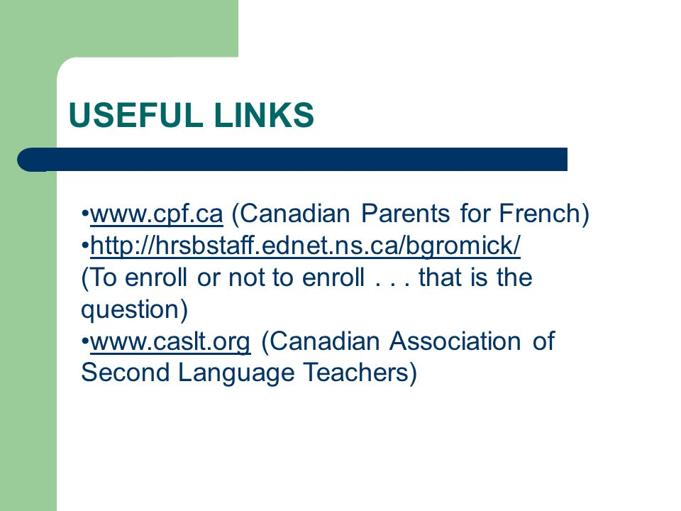 USEFUL LINKS   (Canadian Parents for French)    (To enroll or not to enroll...