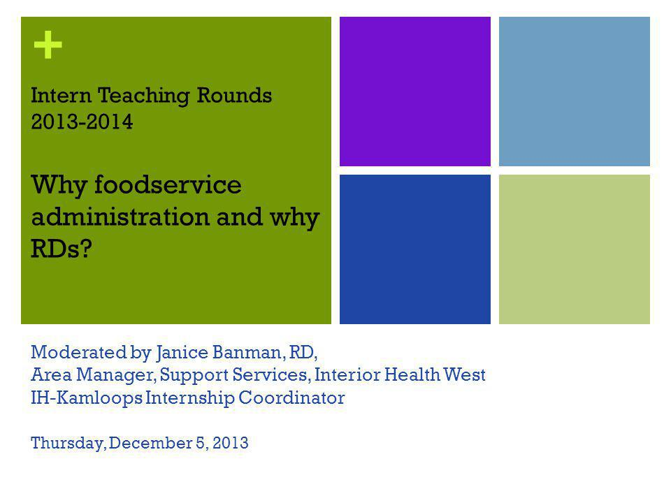 + Intern Teaching Rounds 2013-2014 Why foodservice administration and why RDs.