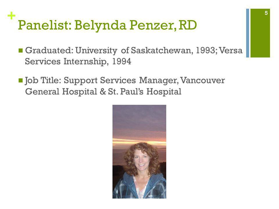 + Panelist: Belynda Penzer, RD Graduated: University of Saskatchewan, 1993; Versa Services Internship, 1994 Job Title: Support Services Manager, Vancouver General Hospital & St.