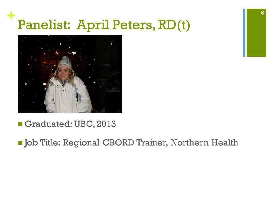 + Panelist: April Peters, RD(t) Graduated: UBC, 2013 Job Title: Regional CBORD Trainer, Northern Health 6