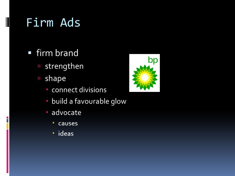 Firm Ads  firm brand  strengthen  shape  connect divisions  build a favourable glow  advocate  causes  ideas