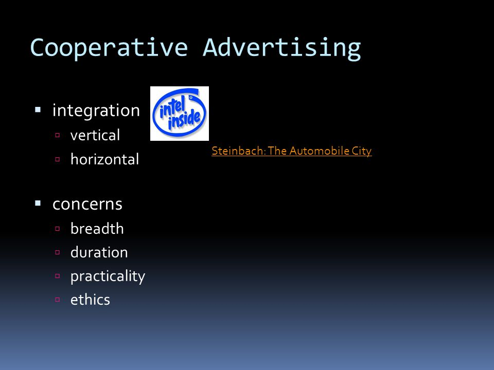 Cooperative Advertising  integration  vertical  horizontal  concerns  breadth  duration  practicality  ethics Steinbach: The Automobile City