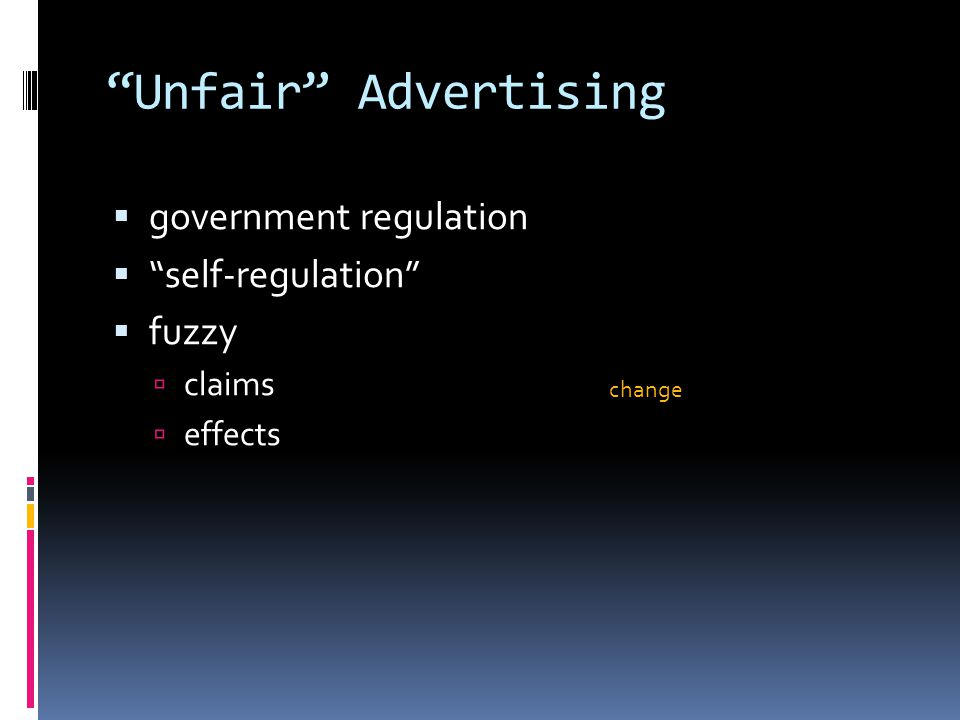 Unfair Advertising  government regulation  self-regulation  fuzzy  claims  effects change