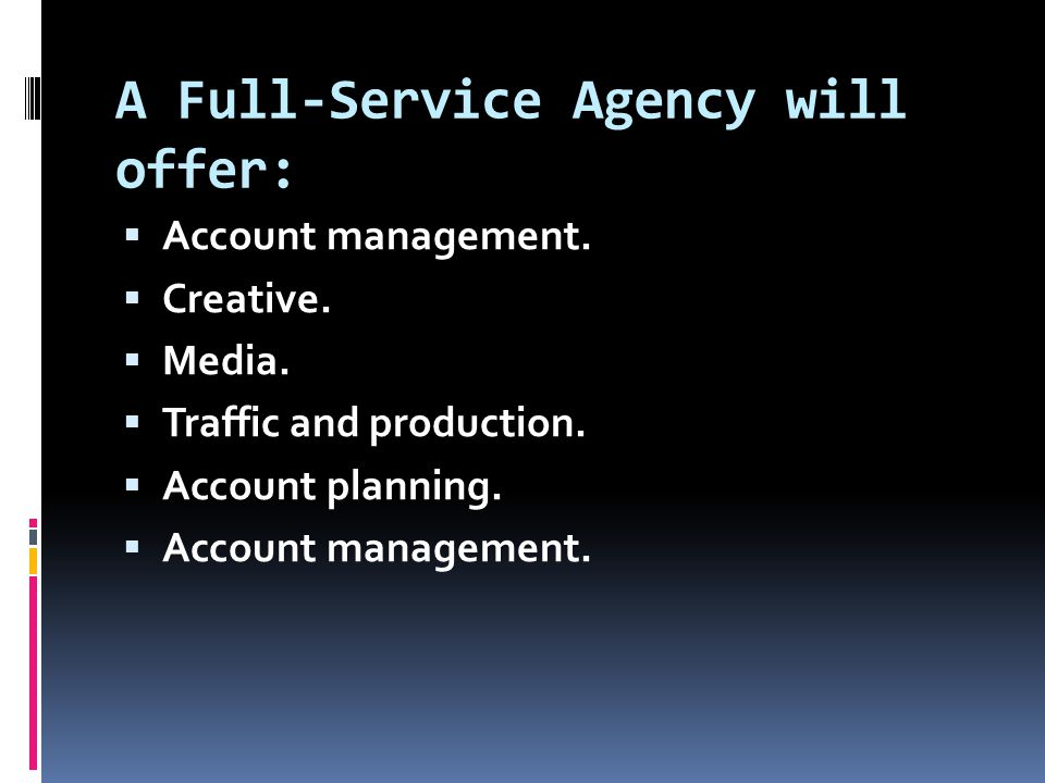A Full-Service Agency will offer:  Account management.