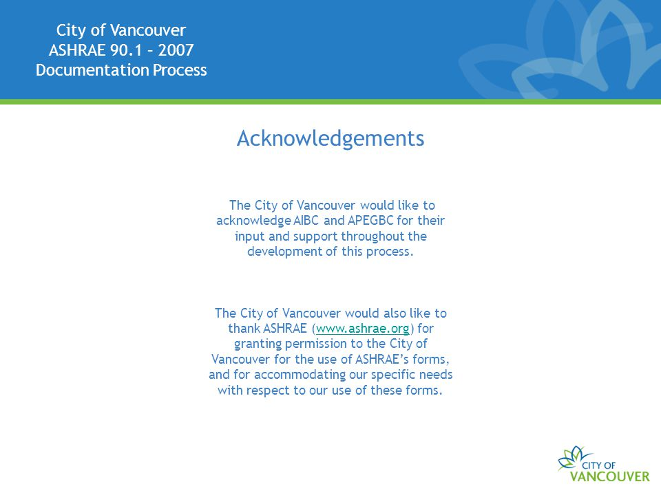 City of Vancouver ASHRAE 90.1 – 2007 Documentation Process Acknowledgements The City of Vancouver would like to acknowledge AIBC and APEGBC for their input and support throughout the development of this process.