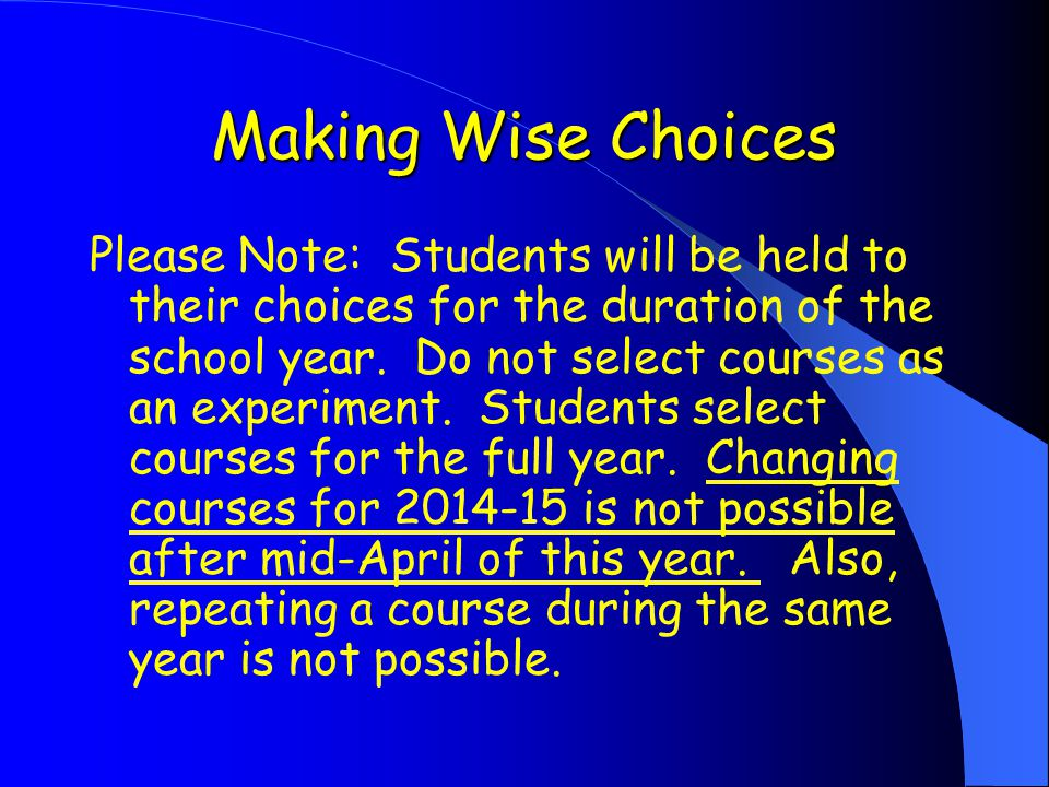 Making Wise Choices Please Note: Students will be held to their choices for the duration of the school year.