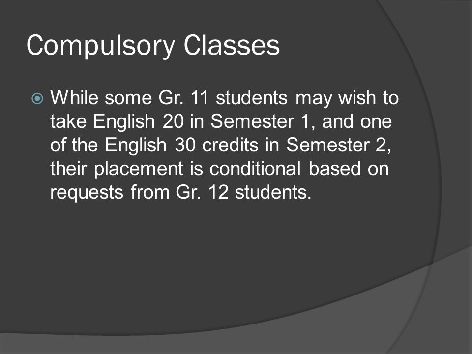 Compulsory Classes  While some Gr.