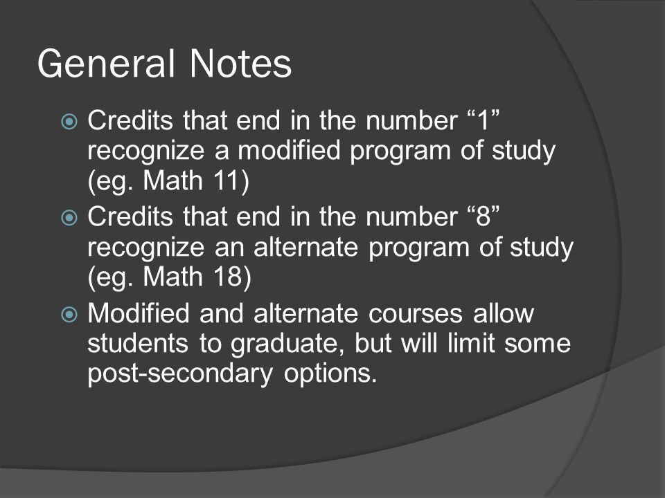 General Notes  Credits that end in the number 1 recognize a modified program of study (eg.