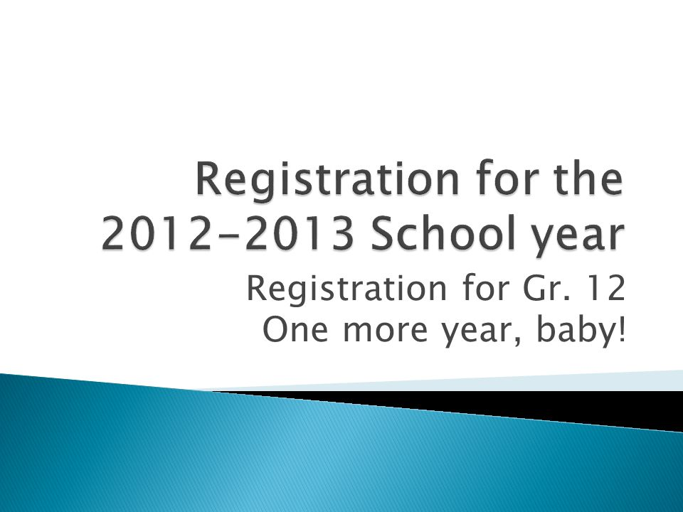 Registration for Gr. 12 One more year, baby!