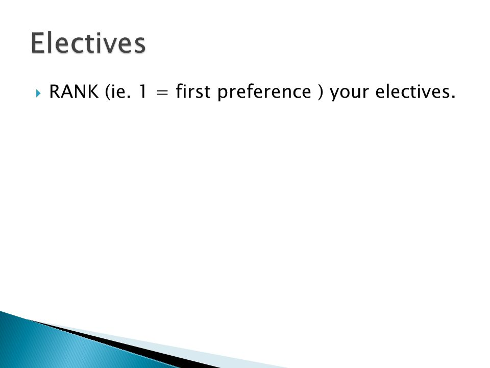 RANK (ie. 1 = first preference ) your electives.