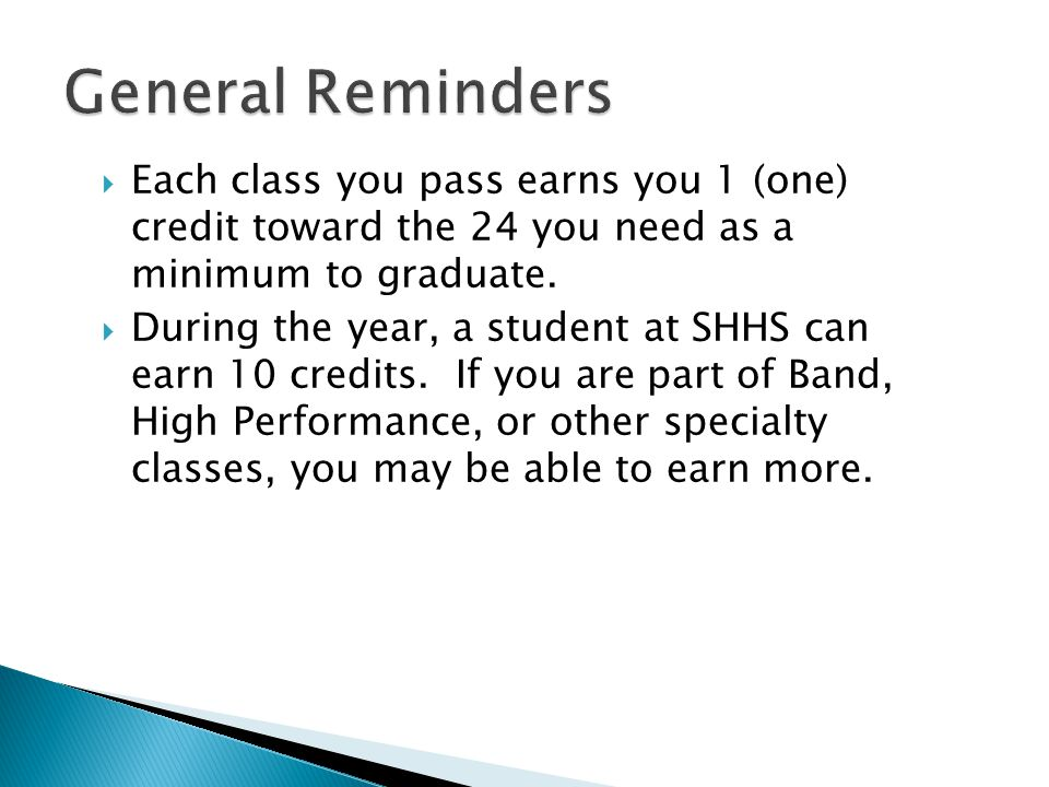  Each class you pass earns you 1 (one) credit toward the 24 you need as a minimum to graduate.