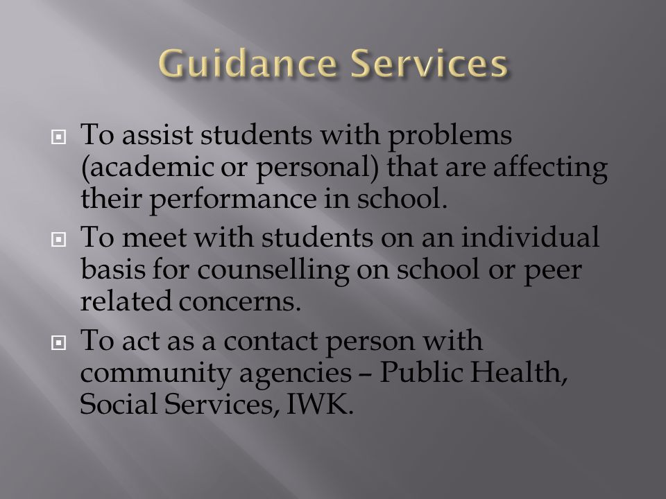  To assist students with problems (academic or personal) that are affecting their performance in school.