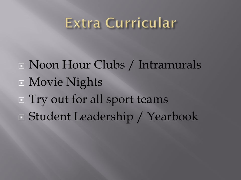  Noon Hour Clubs / Intramurals  Movie Nights  Try out for all sport teams  Student Leadership / Yearbook