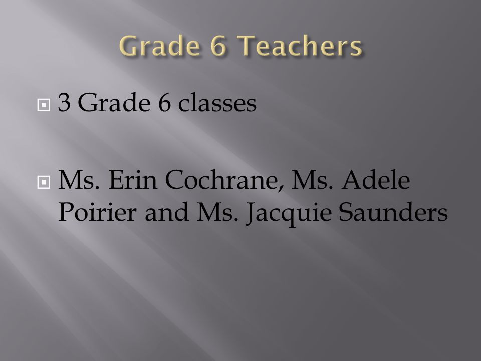  3 Grade 6 classes  Ms. Erin Cochrane, Ms. Adele Poirier and Ms. Jacquie Saunders