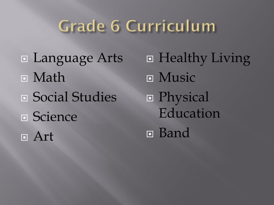  Language Arts  Math  Social Studies  Science  Art  Healthy Living  Music  Physical Education  Band