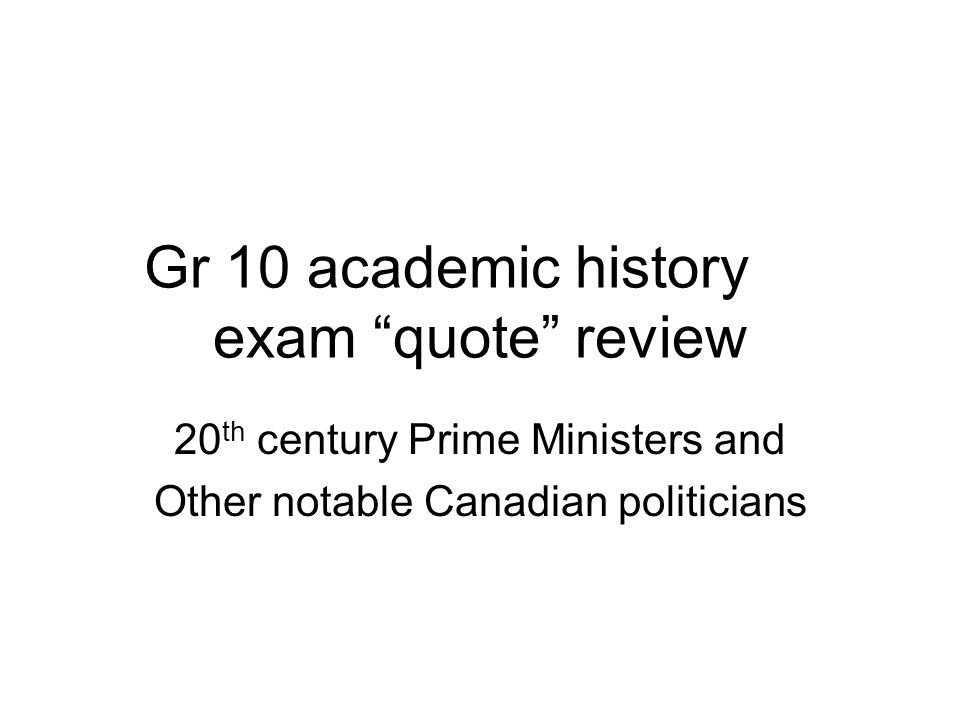 Gr 10 academic history exam quote review 20 th century Prime Ministers and Other notable Canadian politicians