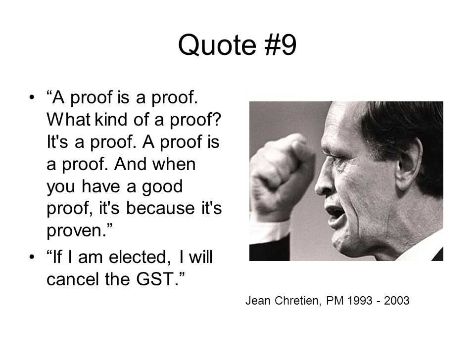 Quote #9 A proof is a proof. What kind of a proof.