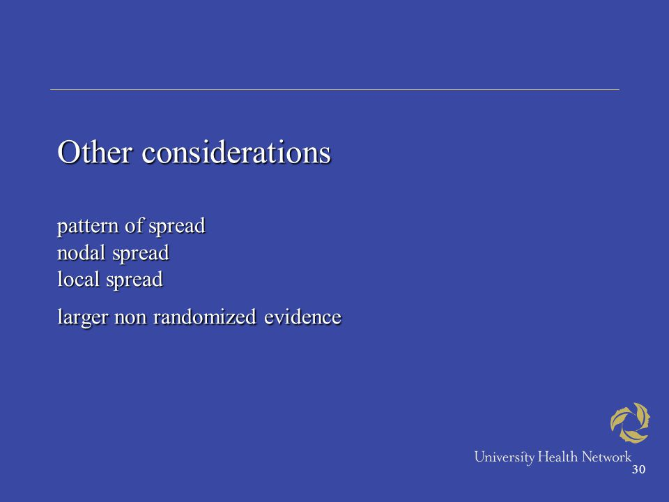 30 Other considerations pattern of spread nodal spread local spread larger non randomized evidence