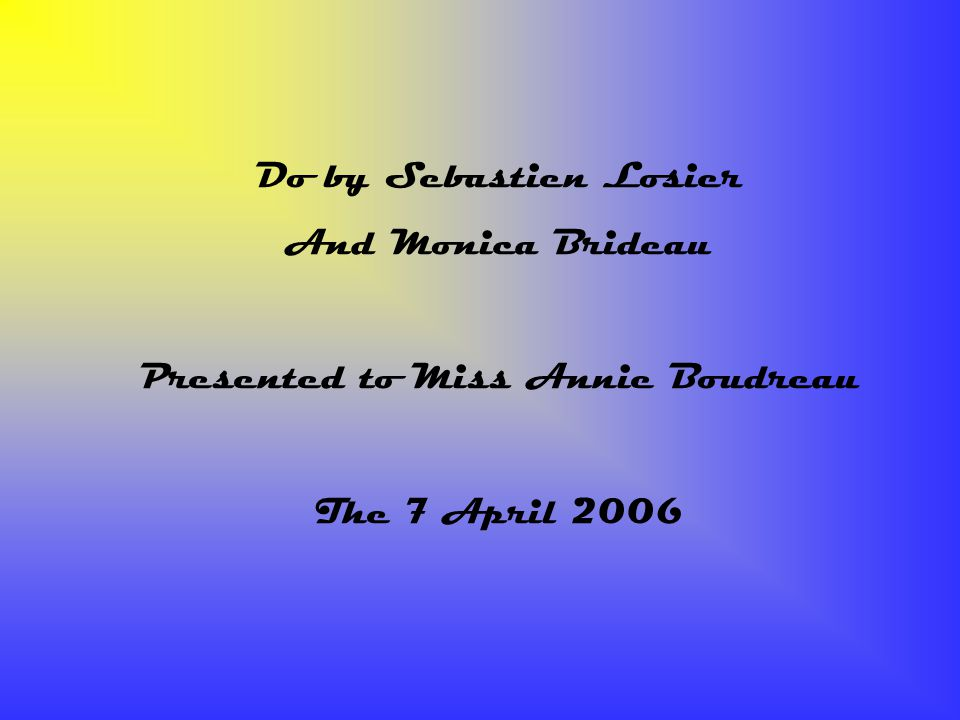 The end Do by Sebastien Losier And Monica Brideau Presented to Miss Annie Boudreau The 7 April 2006