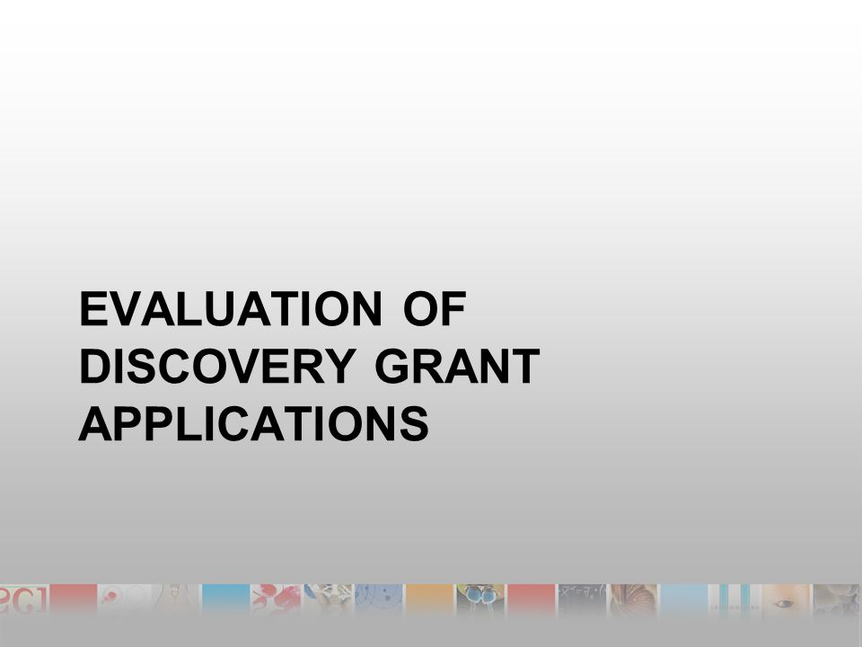 EVALUATION OF DISCOVERY GRANT APPLICATIONS