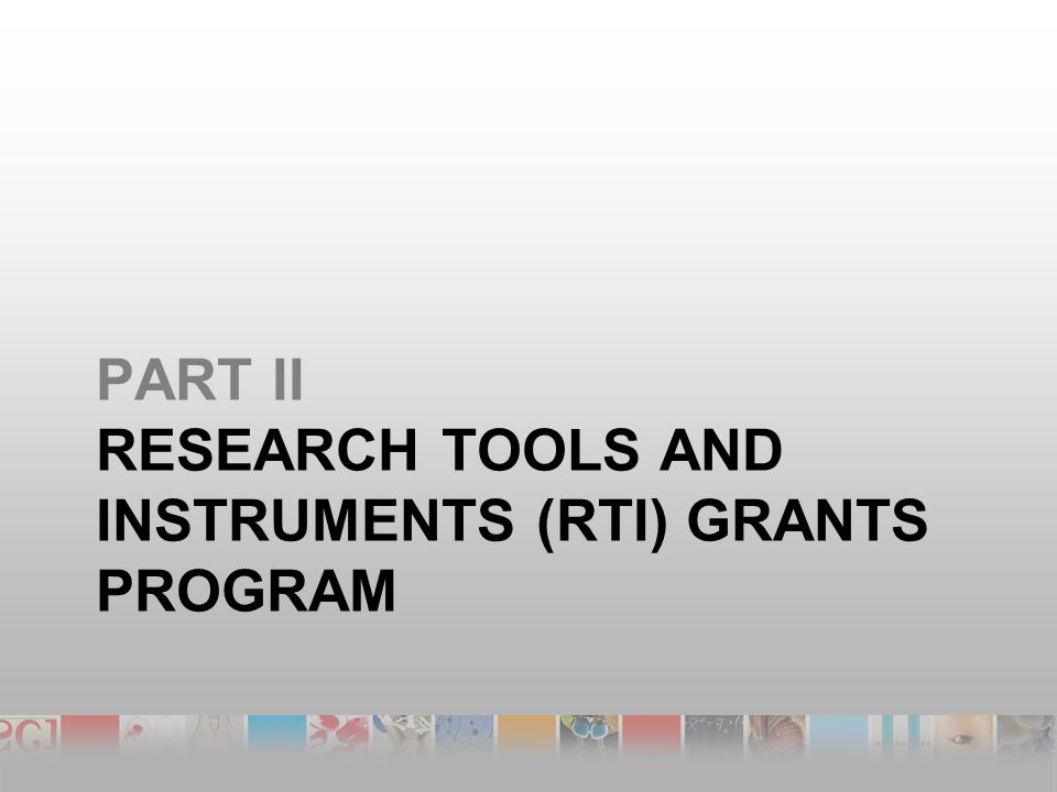 PART II RESEARCH TOOLS AND INSTRUMENTS (RTI) GRANTS PROGRAM
